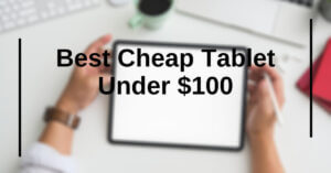 best cheap tablet under 100