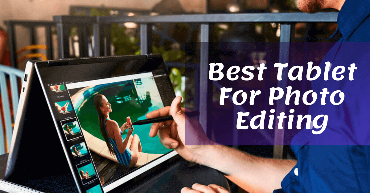 Best Tablet For Photo Editing