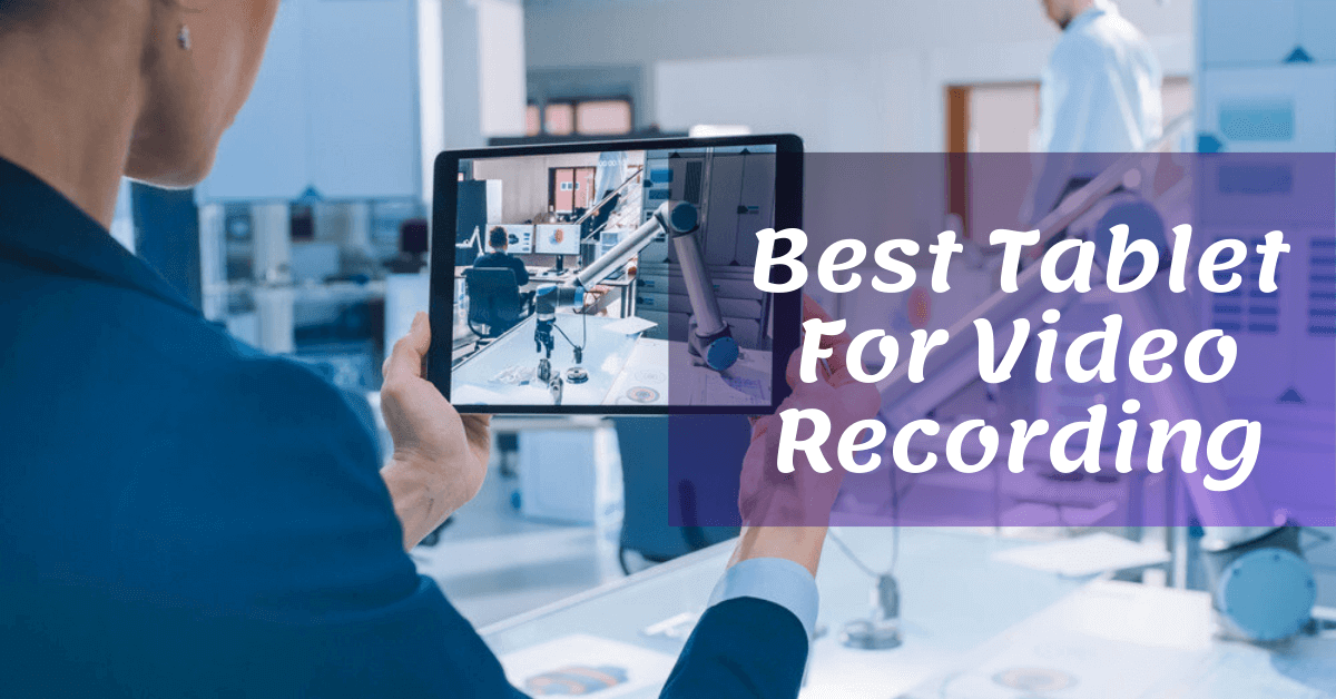 Best Tablet For Video Recording