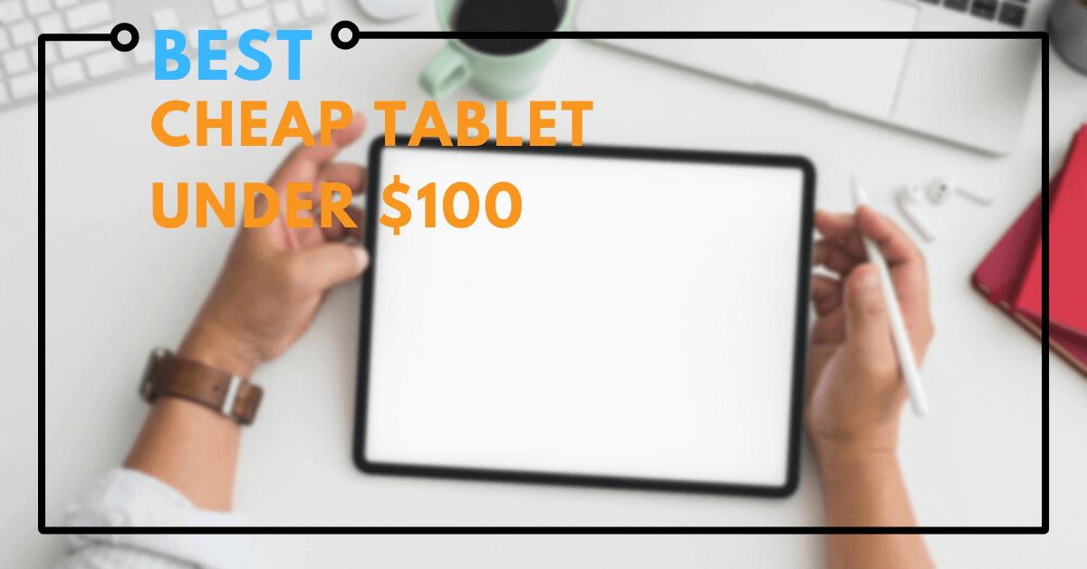 Best Cheap Tablet Under $100