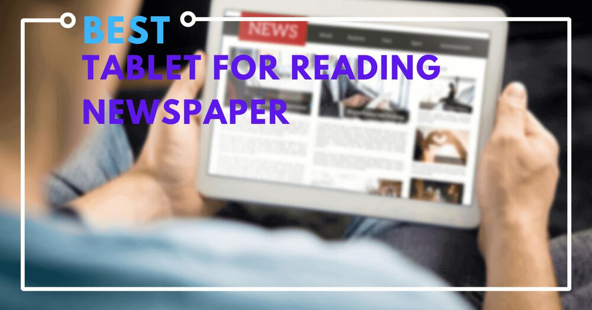 Best Tablet For Reading Newspaper