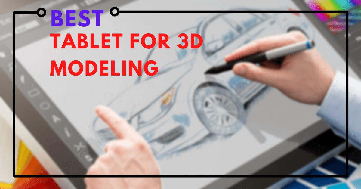 Best Tablet For 3D Modeling