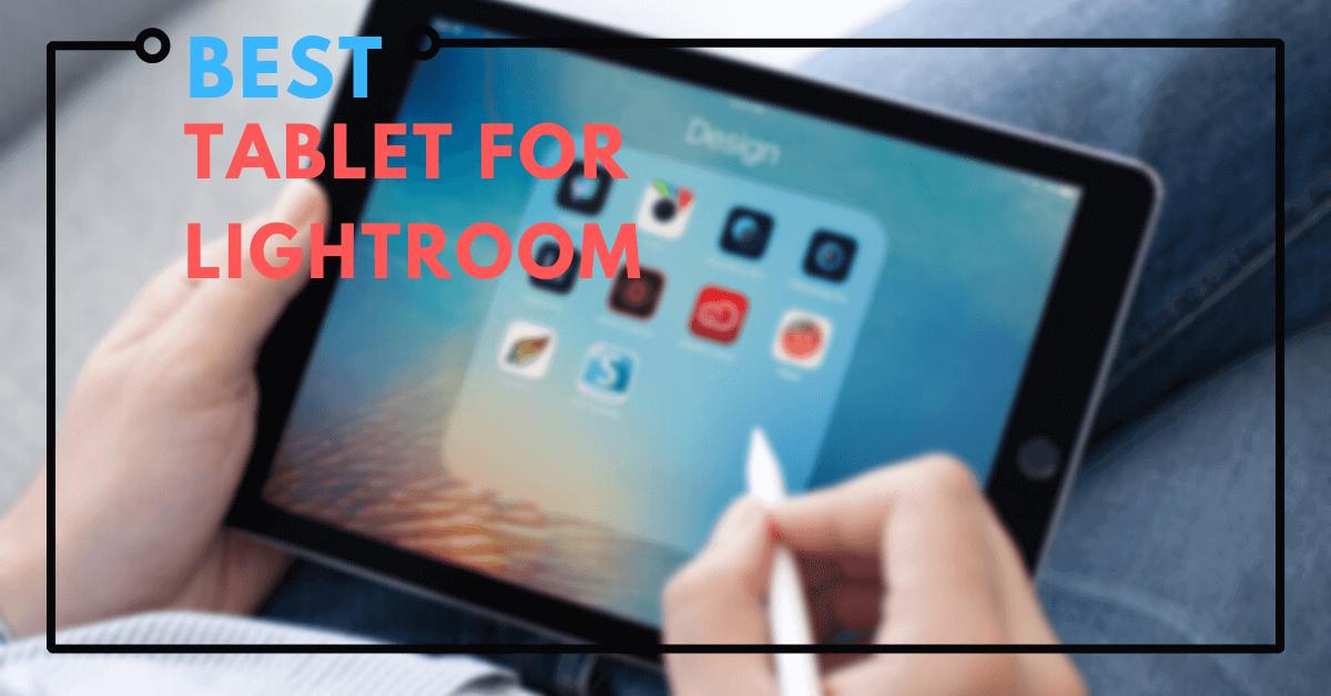 Best Tablet For Lightroom